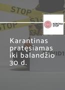 Karantinas pratęsiamas iki balandžio 30 d.