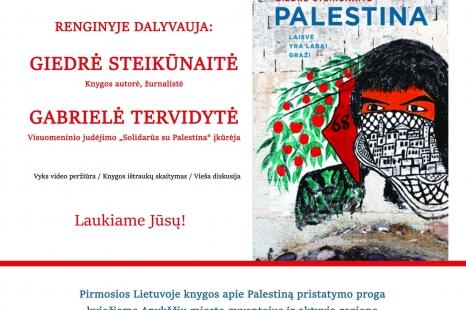 """Kovo 2 d. Giedrės Steikūnaitės knygos """"Palestina: laisvė yra labai graži"""" pristatymas ir diskusijų vakaras"""